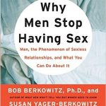 Why Men Stop Having Sex: Men the Phenomenon of Sexless Relationships, and What You Can Do About It